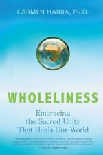Wholeliness : Embracing the Sacred Unity That Heals Our World by Carmen Harra