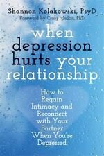 When Depression Hurts Your Relationship: How to Regain Intimacy and Reconnect wi
