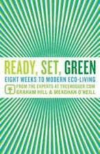 Ready, Set, Green: Eight Weeks to Modern Eco-Living, O'Neill, Meaghan, Hill, Gra