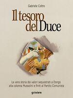 Il tesoro del Duce. La storia dei valori sequestrati a Dongo alla colonna Mussol