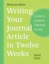 Chicago Guides to Writing, Editing, and Publishing Ser.: Writing Your Journal Article in Twelve Weeks, Second Edition : A Guide to Academic Publishing Success by Wendy Laura Belcher (2019, Trade Paperback)