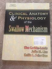 Clinical Anatomy and Physiology of the Swallow Mechanism by Julie M. Liss,...