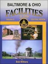 Baltimore & Ohio Facilities In Color Volume 2: Central Region / Railroads