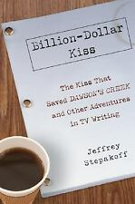 Billion-Dollar Kiss : The Kiss That Saved Dawson's Creek, and Other Adventures …