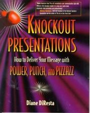 Knockout Presentations: How to Deliver Your Message with Power, Punch, and Pizza