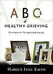 ABCs of Healthy Grieving: A Companion for Everyday Coping by Harold Ivan Smith,