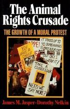Animal Rights Crusade : The Growth of a Moral Protest by Jasper, James M.