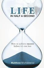 Life in Half a Second by Matthew Michalewicz (2013, Paperback)