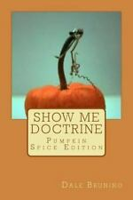 Show Me Doctrine : Pumpkin Spice Edition by Dale Bruning (2013, Paperback)