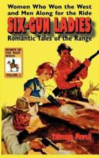 Six-Gun Ladies : Women Who Won the West and Men along for the Ride. Romantic...