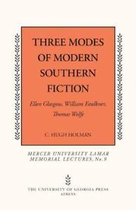 Three Modes Of Modern Southern Fiction: Ellen Glasgow, William Faulkner, Thom...
