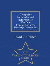 Computer Networks and Information Warfare : Implications for Military...