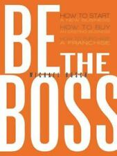 Be the Boss: How to Start a New Business, How to Buy an Existing Business, How t