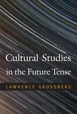 Cultural Studies in the Future Tense by Grossberg, Lawrence