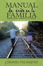 Manual de éxito en la Familia : Edificando Familias De éxito by J. Daniel...