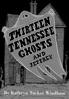 Thirteen Tennessee Ghosts and Jeffrey, Hardcover by Windham, Kathryn Tucker; ...