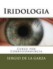 Iridologia : Curso Por Correspondencia by Sergio De La Garza (2014, Paperback)