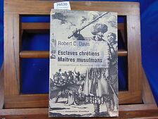 Davis Esclaves chrétiens, maîtres musulmans : L'esclavage blanc en Médi...