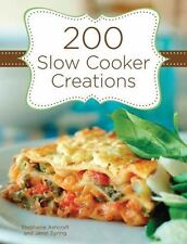 200 Slow Cooker Creations by Stephanie Ashcraft and Janet Eyring (2010,...