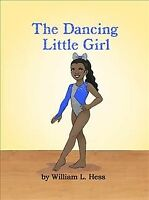 Dancing Little Girl, Hardcover by Hess, William, Brand New, Free shipping in ...