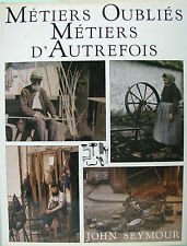 METIERS OUBLIES METIERS D'AUTREFOIS PAR JOHN SEYMOUR