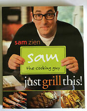 SAM ZIEN, SAM THE COOKING GUY JUST GRILL THIS! AWESOMELY DELICIOUS GRILLING