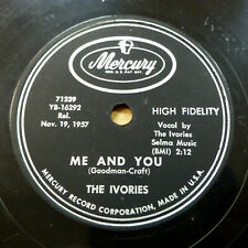 the IVORIES doo-wop 78 ME AND YOU / I'm In Love on Mercury in VG+ cond. RJ 202
