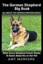 The German Shepherd Big Book : All about the German Shepherd Breed: What...