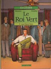 LE ROI VERT  ** TOME 3 LES CHIENS NOIRS **  EO  MEZZOMO/ANNESTAY/SULITZER