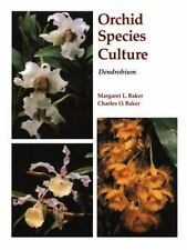 Orchid Species Culture: Dendrobium: By Baker, Charles O., Baker, Margaret