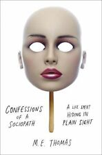 Confessions of a Sociopath : A Life Spent Hiding in Plain Sight by M. E. Thomas