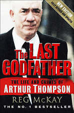 The Last Godfather: The Life and Crimes of Arthur Thompson by Reg McKay...