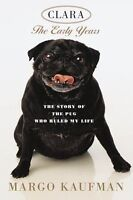 Clara: The Early Years: The Story of the Pug Who Ruled My Life by Margo Kaufman