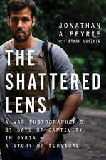 The Shattered Lens: A War Photographer's True Story of Captivity and Survival in