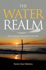The Water Realm: How to Overcome the Powers in the Water (Paperback or Softback)