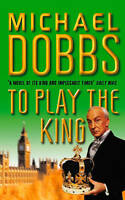 To Play the King (House of Cards Trilogy, Book 2), Dobbs, Michael, Very Good Boo
