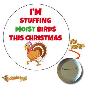 LARGE 75mm CHRISTMAS STUFFING BIRD BADGE - RUDE FUNNY NOVELTY JOKE - BADGES 530