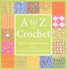 A to Z of Crochet: The Ultimate Guide for the Beginner to Advanced Crocheter, Ma