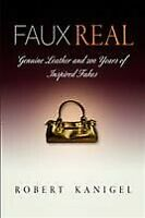 Faux Real : Genuine Leather and 200 Years of Inspired Fakes, Paperback by Kan...