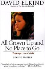 All Grown Up And No Place To Go: Teenagers In Crisis, Revised Edition by Elkind,