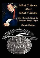What I Know 'Bout What I Know : The Musical Life of an Itinerant Banjo Player...