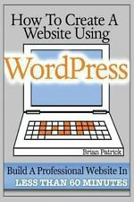 How to Create a Website Using Wordpress : The Beginner's Blueprint for Buildi...