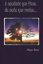 A Saudade Que Ficou Do Nada Que Restou by Neyse Rosa (2015, Paperback)
