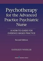 Psychotherapy For The Advanced Practice Psychiatric Nurse, Second Edition: A ...