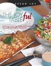 The Joyful Table : Gluten and Grain Free, Paleo Inspired Recipes for Good...