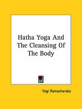 NEW Hatha Yoga And The Cleansing Of The Body by Yogi Ramacharaka