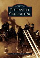 Pottsville Firefighting [Images of America] [PA] [Arcadia Publishing]