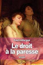 Le Droit à la Paresse : Réfutation du Droit Au Travail De 1848 by Paul...