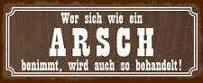 Wer sich wie ein Arsch benimmt ... Blechschild Schild Tin Sign 10 x 27 cm K0079