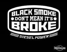 Diesel truck sticker / decal     bLaCk SMOKE dont mean its BROKE !!